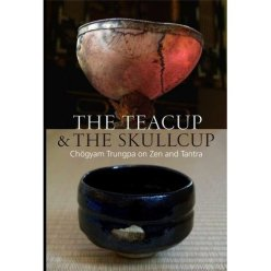 The Teacup & the Skullcup-Chogyam Trungpa on Zen and Tantra