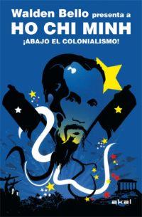 ¡ABAJO EL COLONIALISMO!. WALDEN BELLO PRESENTA A HO CHI MINH