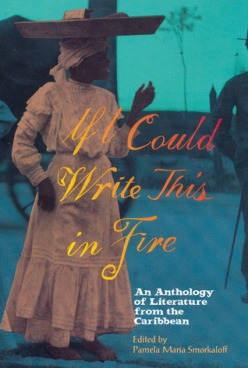 If I Could Write This in Fire- An Anthology of Literature from the Caribbean