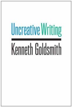 Uncreative Writing- Managing Language in the Digital Age