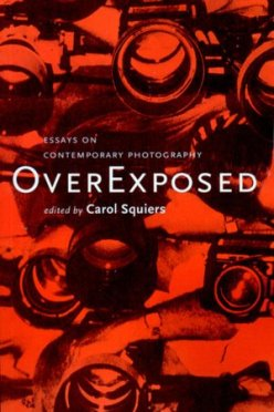 Over Exposed- Essays on Contemporary Photography