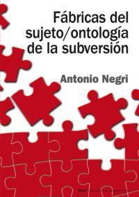 FÁBRICAS DEL SUJETO : ONTOLOGÍA DE LA SUBVERSIÓN. ANTAGONISMO, SUBSUNCIÓN REAL, PODER CONSTITUYENTE, MULTITUD, COMUNISMO