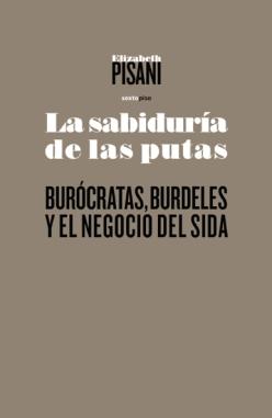 LA SABIDURÍA DE LAS PUTAS. BURÓCRATAS, BURDELES Y EL NEGOCIO DEL SIDA