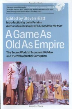 A Game as Old as Empire- The Secret World of Economic Hit Men and the Web of Global Corruption