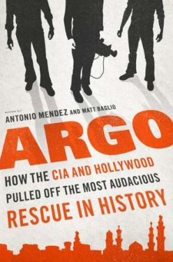 Argo- How the CIA and Hollywood Pulled Off the Most Audacious Rescue in History