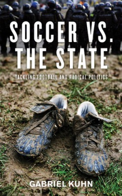 Soccer vs. the State- Tackling Football and Radical Politics