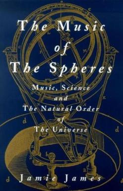 The Music of the Spheres- Music, Science, and the Natural Order of the Universe