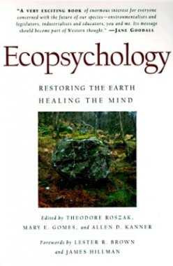Ecopsychology- Restoring the Earth, Healing the Mind