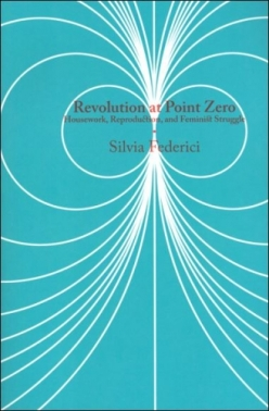 Revolution at Point Zero- Housework, Reproduction, and Feminist Struggle (Common Notions)