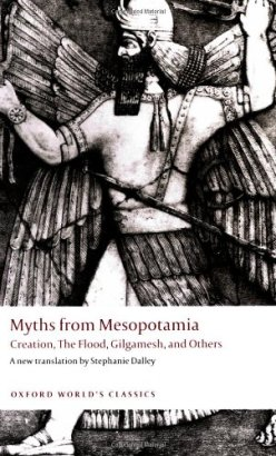 Myths from Mesopotamia- Creation, the Flood, Gilgamesh, and Others (Oxford World's Classics)