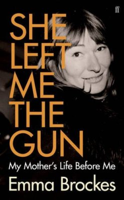 She Left Me the Gun- My Mother's Life Before Me