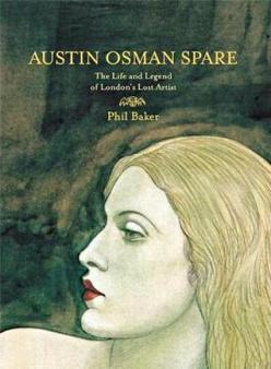 Austin Osman Spare- The Life & Legend of London's Lost Artist