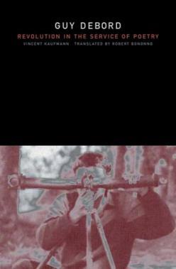 Guy Debord- Revolution in the Service of Poetry