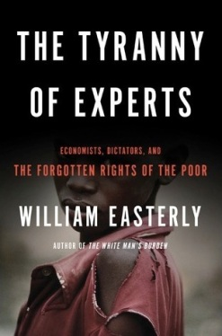 The Tyranny of Experts- Economists, Dictators, and the Forgotten Rights of the Poor
