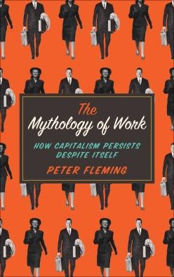 the-mythology-of-work-how-capitalism-persists-despite-itself