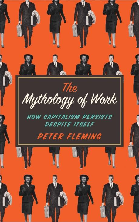 The Mythology of Work- How Capitalism Persists Despite Itself.jpg